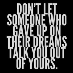 Don't give up the dream